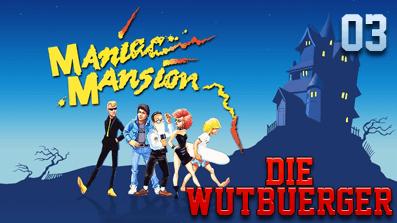 Die Wutbuerger: Maniac Mansion #03 – Unsere Verstärkung ist eingetroffen!