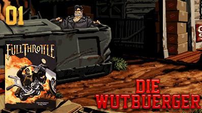 Die Wutbuerger: Vollgas: Full Throttle #01 – Intro und Infos
