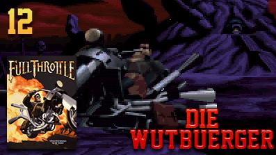 Die Wutbuerger: Vollgas: Full Throttle #12 – Lasset die Spiele beginnen! –