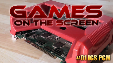 Games on the Screen #01 – Das IGS PGM