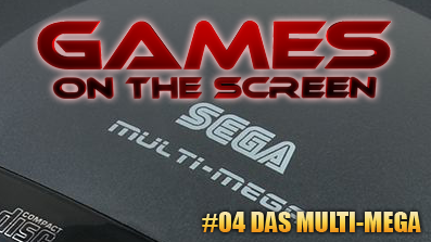 Games on the Screen #04 – Das Multi-Mega + Story of Megadrive