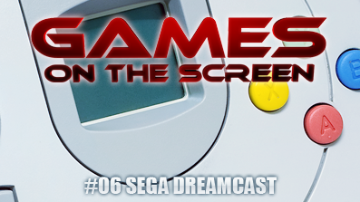 Games on the Screen Folge 6 – Segas Dreamcast
