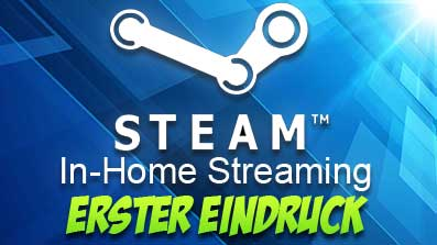 Steam In-home Streaming getestet