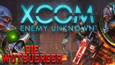 DieWutbuerger: Let's Play XCOM: Enemy Unknown