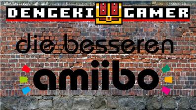 Die besseren Amiibo │ Dengeki Gamer